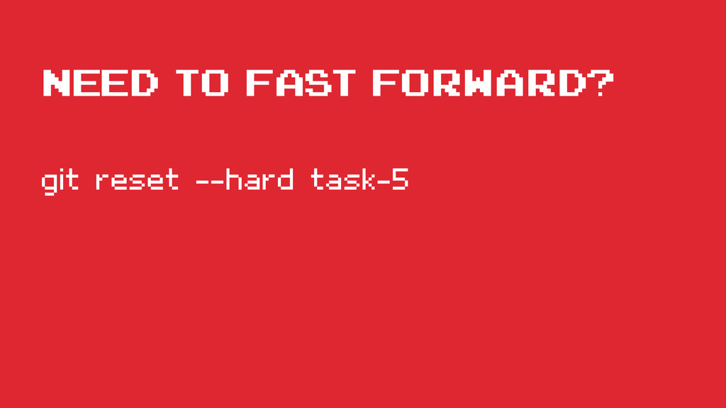 need to fast forward? git reset --hard task-5