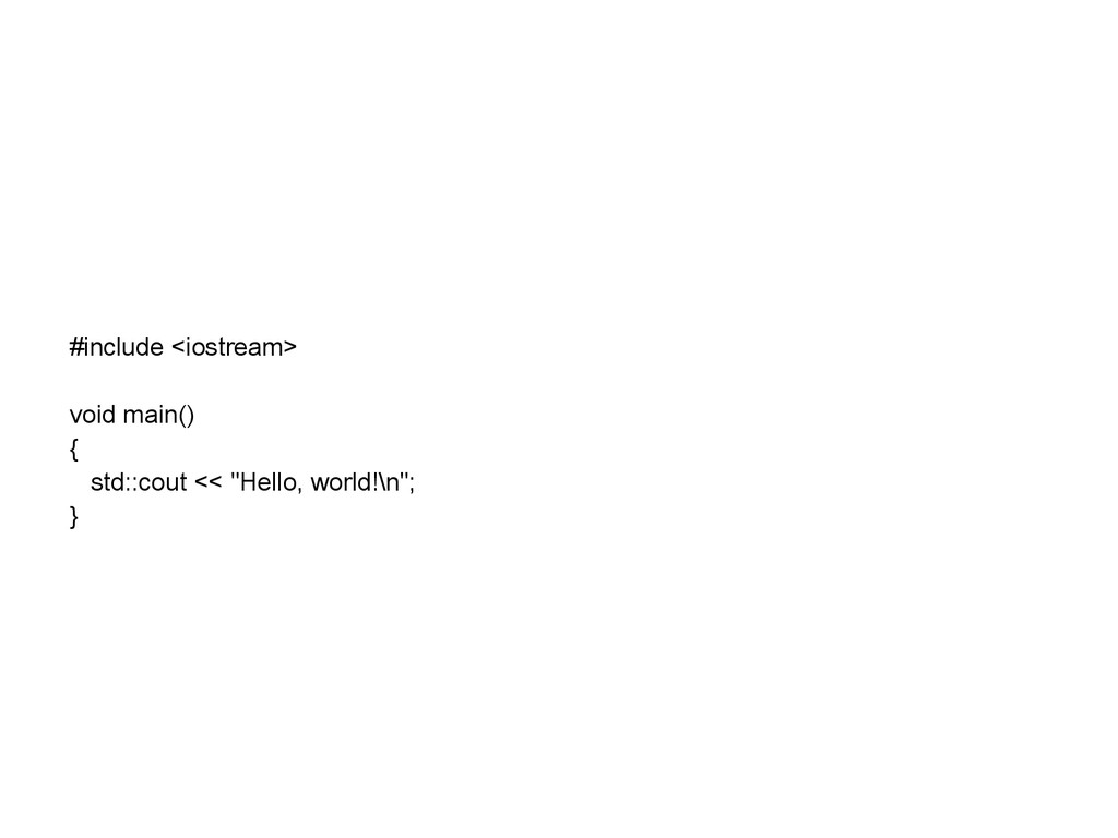 #include <iostream> void main() { std::cout << ...