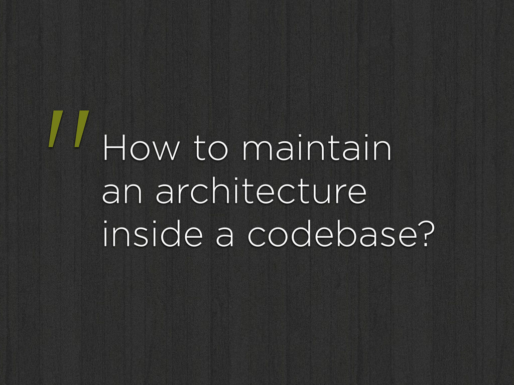 """""""How to maintain an architecture inside a codeb..."""