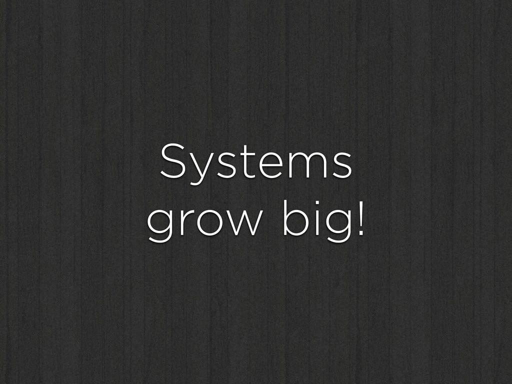 Systems grow big!