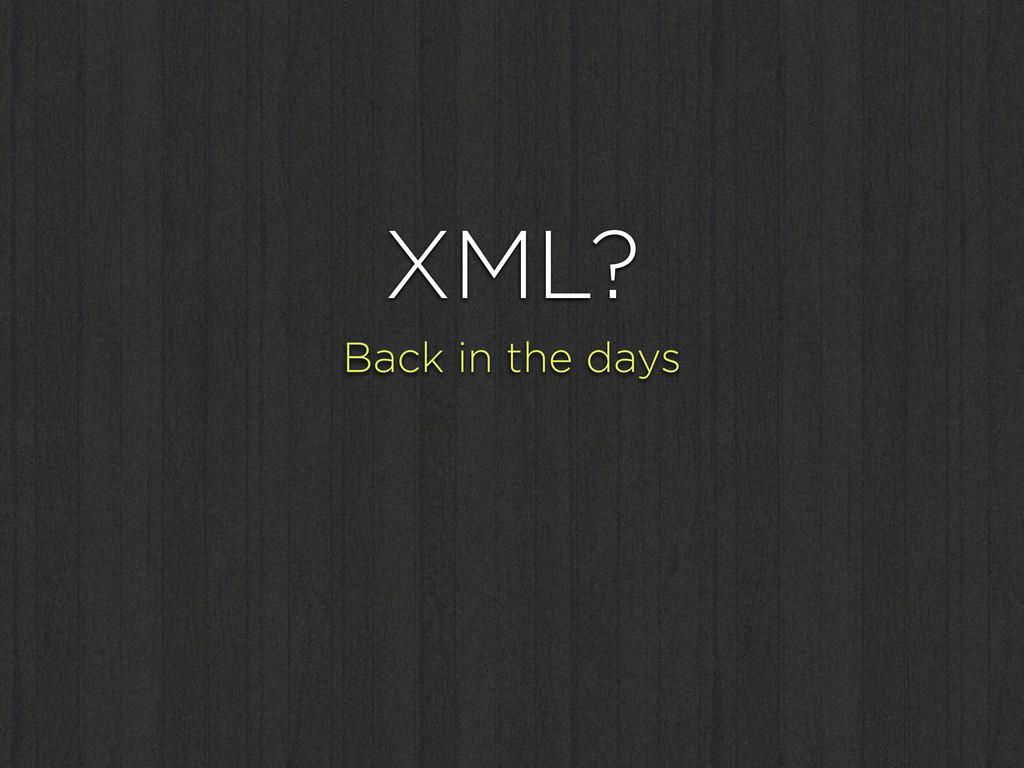 XML? Back in the days