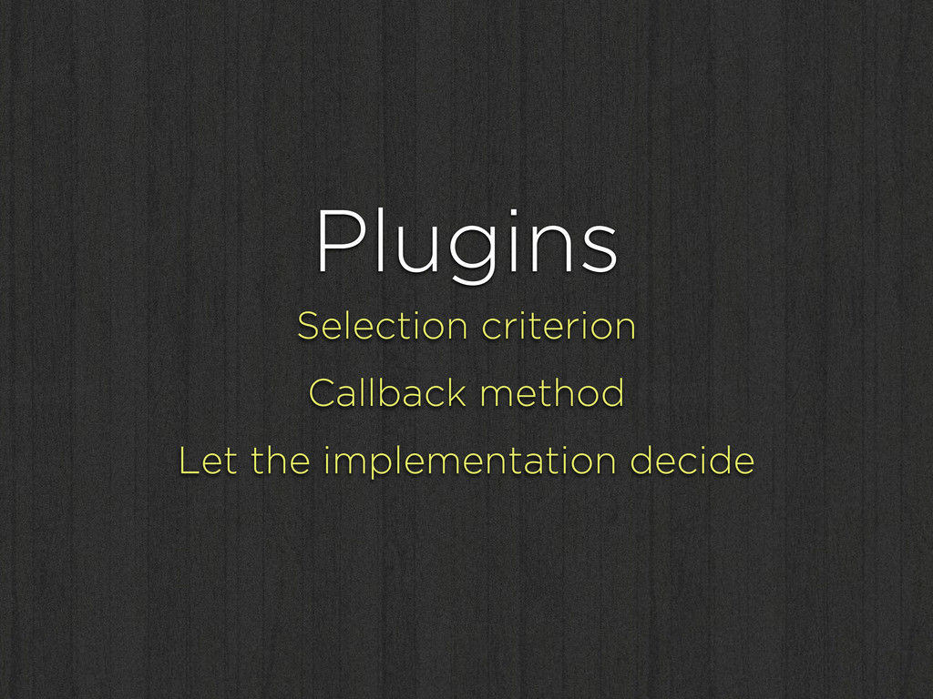 Plugins Selection criterion Callback method Let...