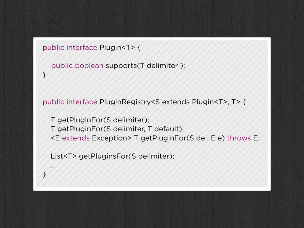 public interface Plugin<T> { public boolean sup...