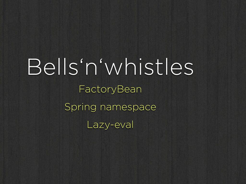 Bells'n'whistles FactoryBean Spring namespace L...