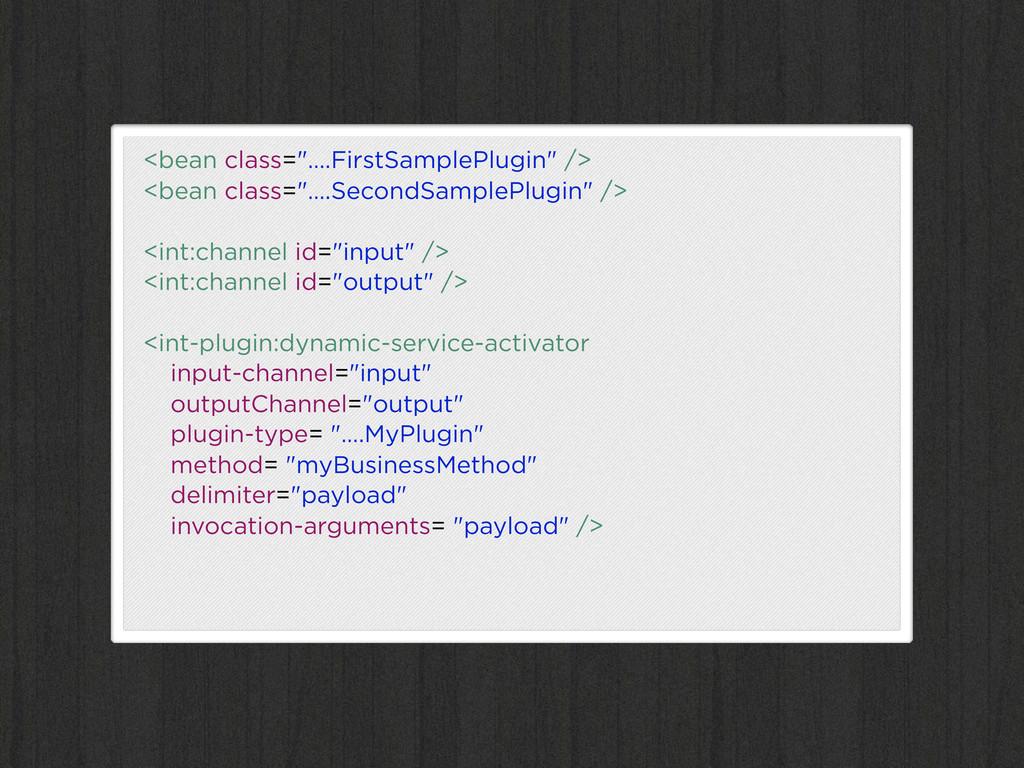 """<bean class=""""….FirstSamplePlugin"""" /> <bean clas..."""