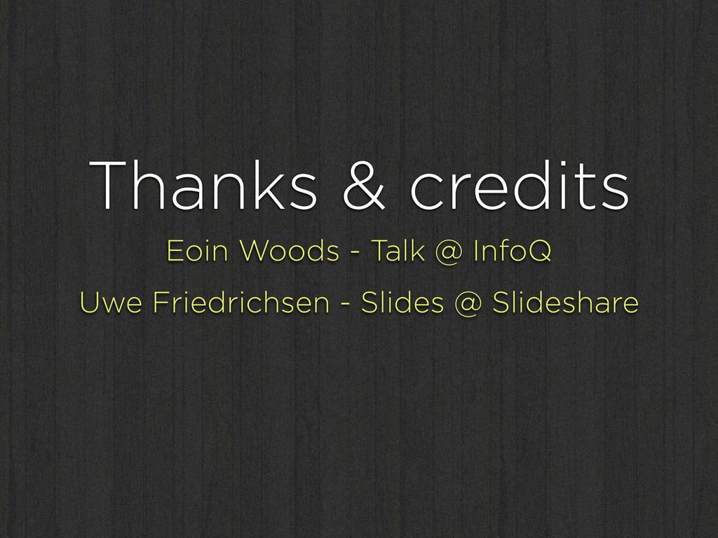 Thanks & credits Eoin Woods - Talk @ InfoQ Uwe ...
