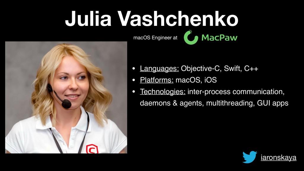 Julia Vashchenko macOS Engineer at • Languages:...