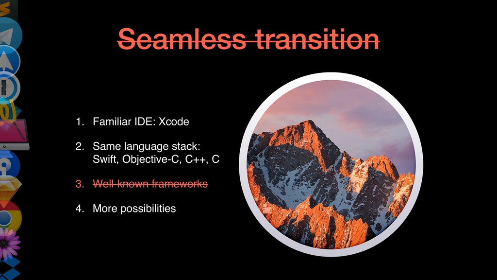 Seamless transition 1. Familiar IDE: Xcode 2. S...