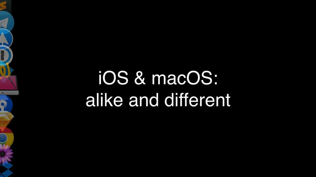 iOS & macOS: alike and different