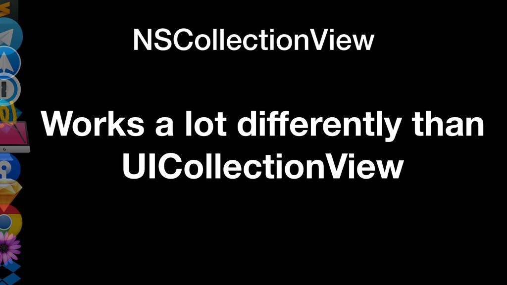 NSCollectionView Works a lot differently than UI...