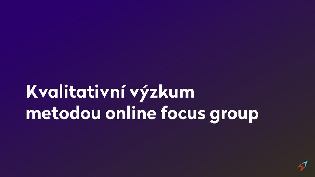 Kvalitativní výzkum metodou online focus group