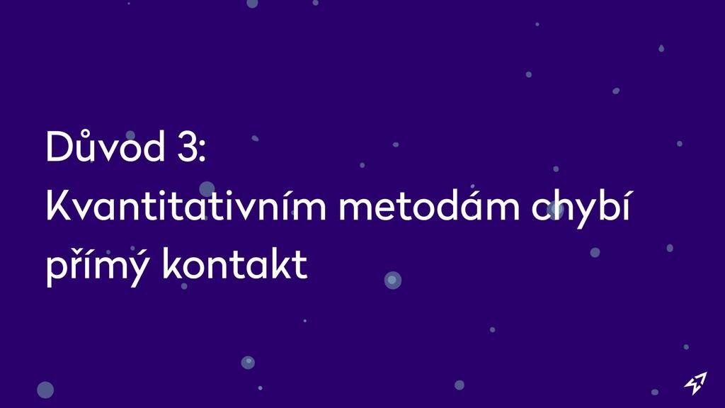 Důvod 3: Kvantitativním metodám chybí přímý kon...