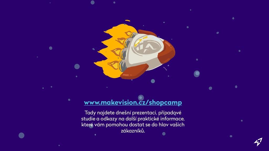 www.makevision.cz/shopcamp Tady najdete dnešní ...