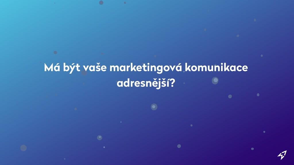 Má být vaše marketingová komunikace adresnější?