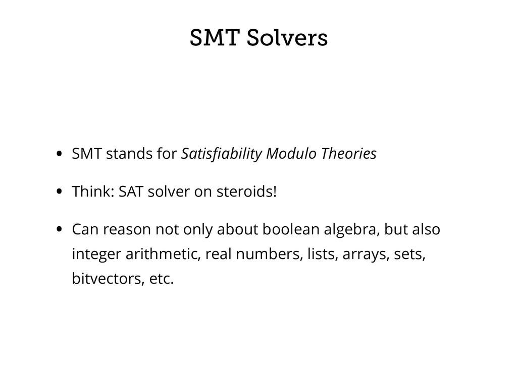SMT Solvers • SMT stands for Satisfiability Modu...