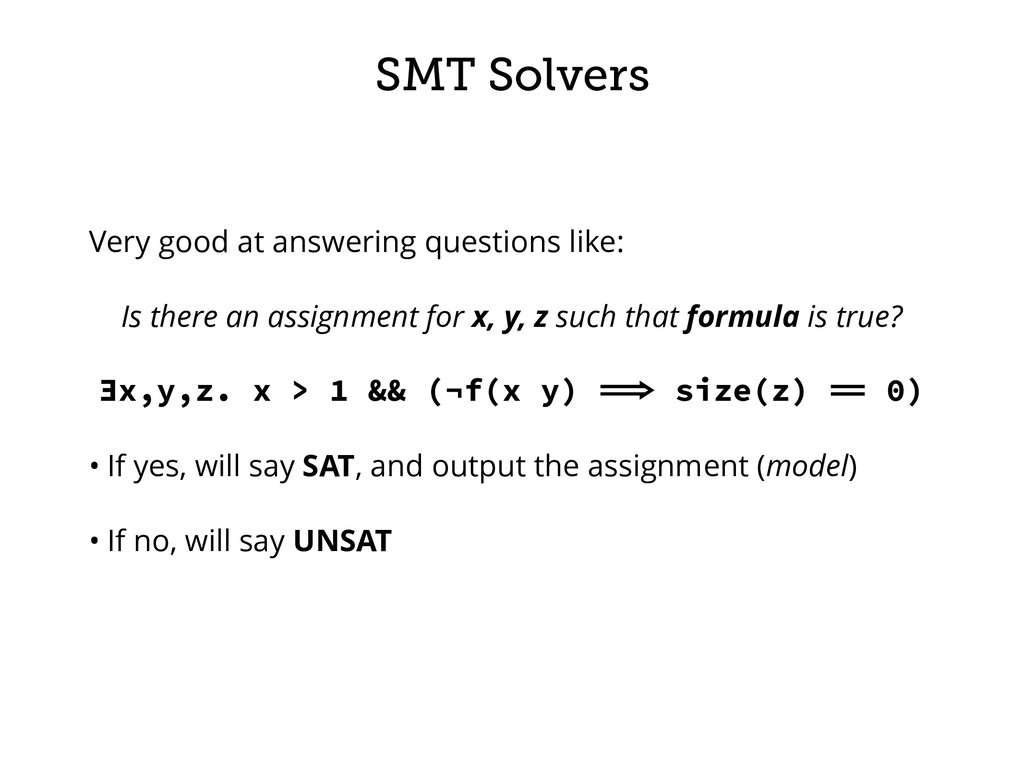 SMT Solvers Very good at answering questions li...