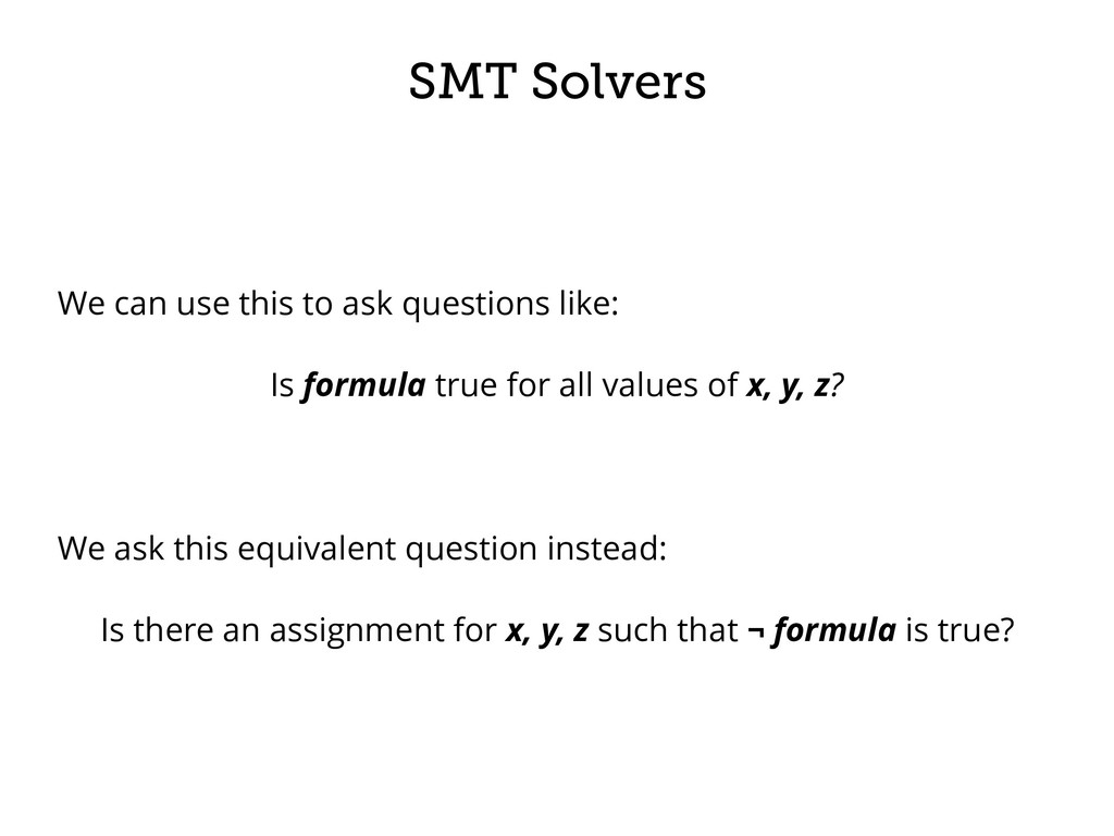 SMT Solvers We can use this to ask questions li...