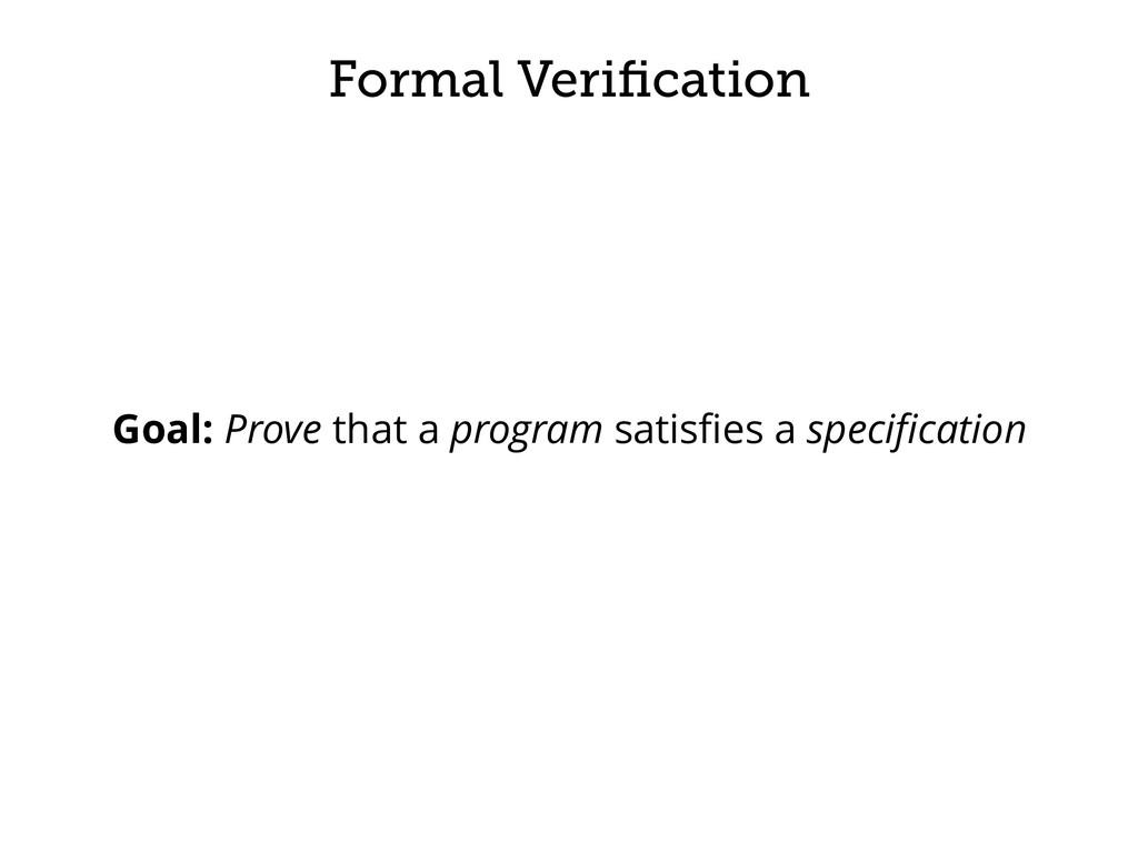 Formal Verification Goal: Prove that a program s...