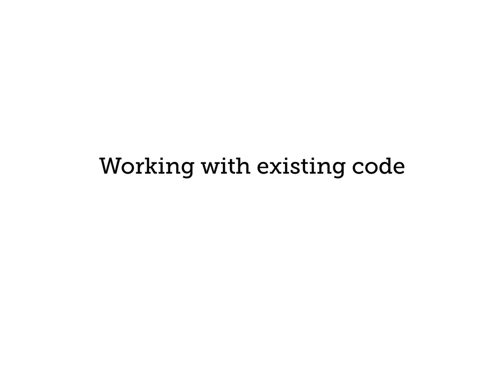 Working with existing code