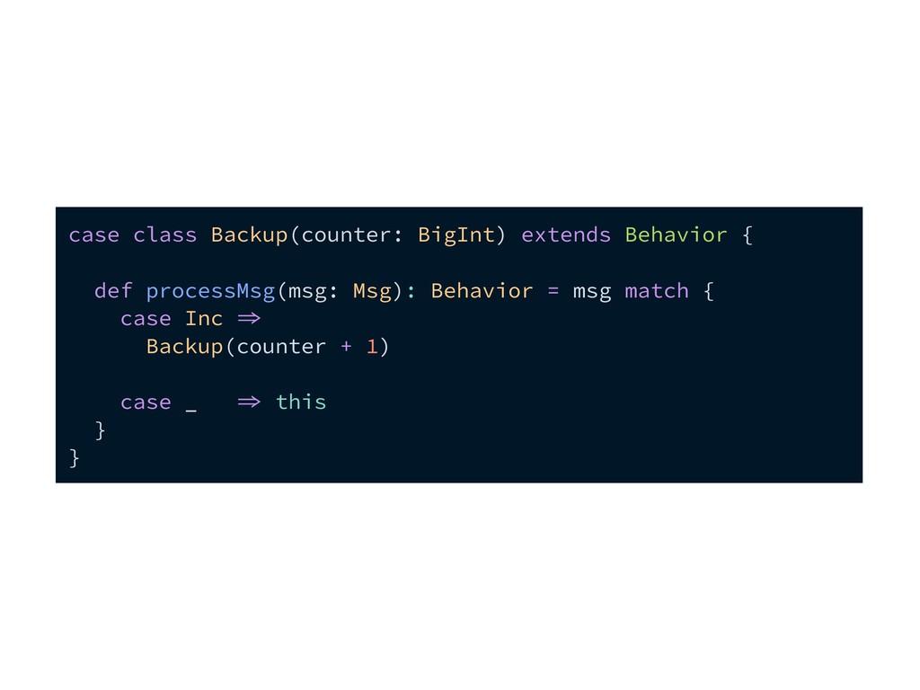case class Backup(counter: BigInt) extends Beha...