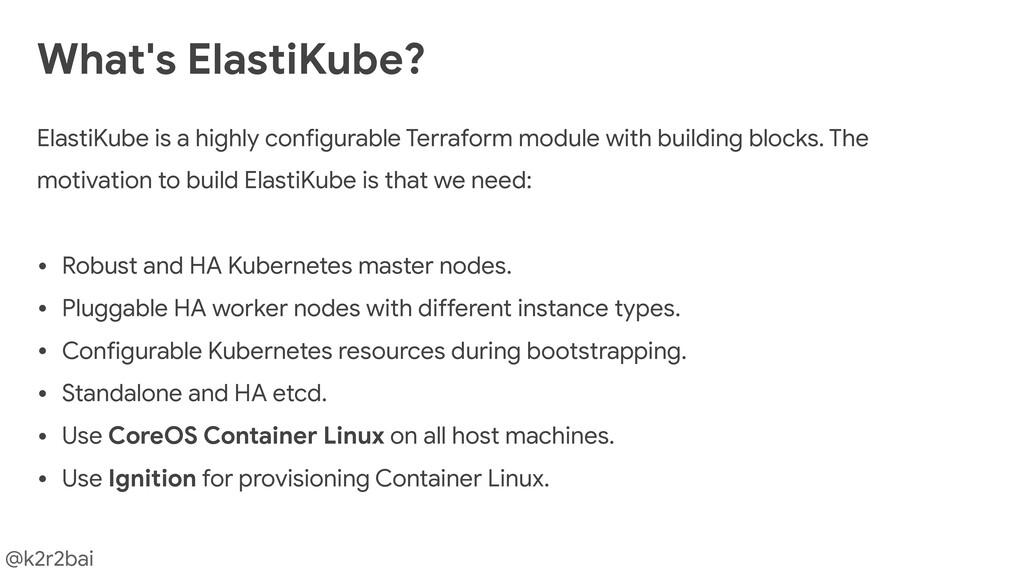 @k2r2bai ElastiKube is a highly configurable Te...