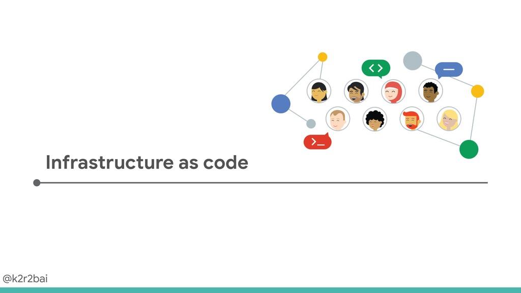 @k2r2bai Infrastructure as code