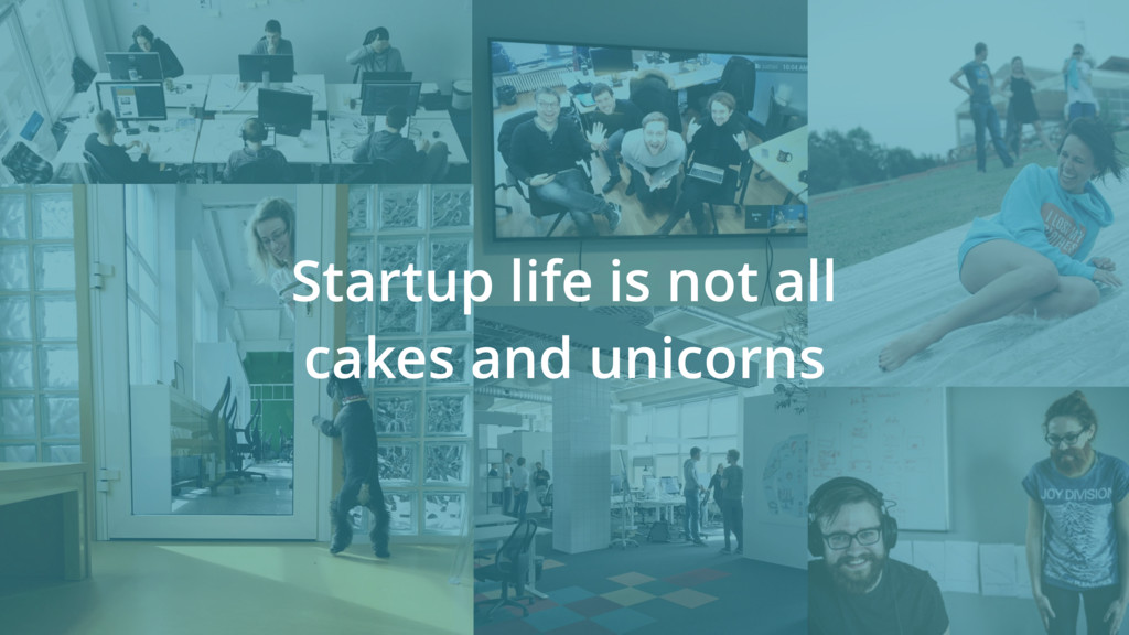 Startup life is not all cakes and unicorns