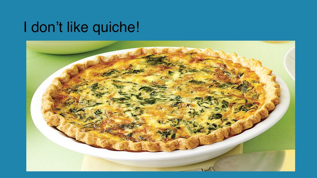 I don't like quiche!