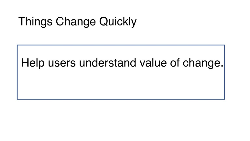 Help users understand value of change. Things C...