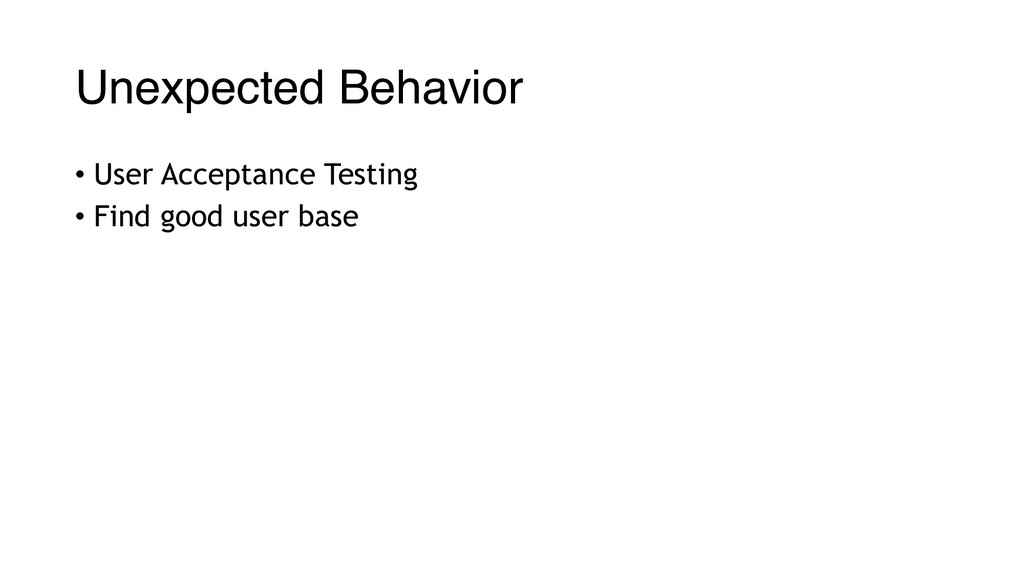 Unexpected Behavior • User Acceptance Testing •...