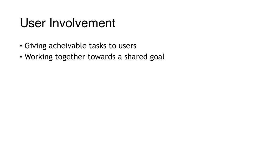 User Involvement • Giving acheivable tasks to u...