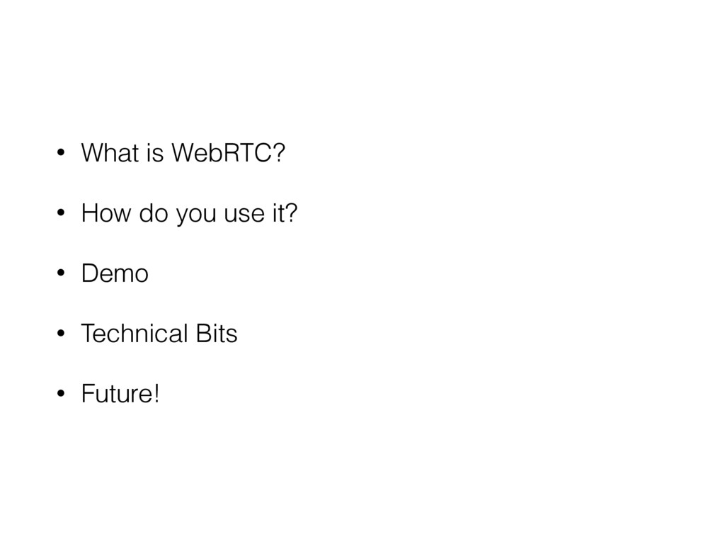 • What is WebRTC? • How do you use it? • Demo •...