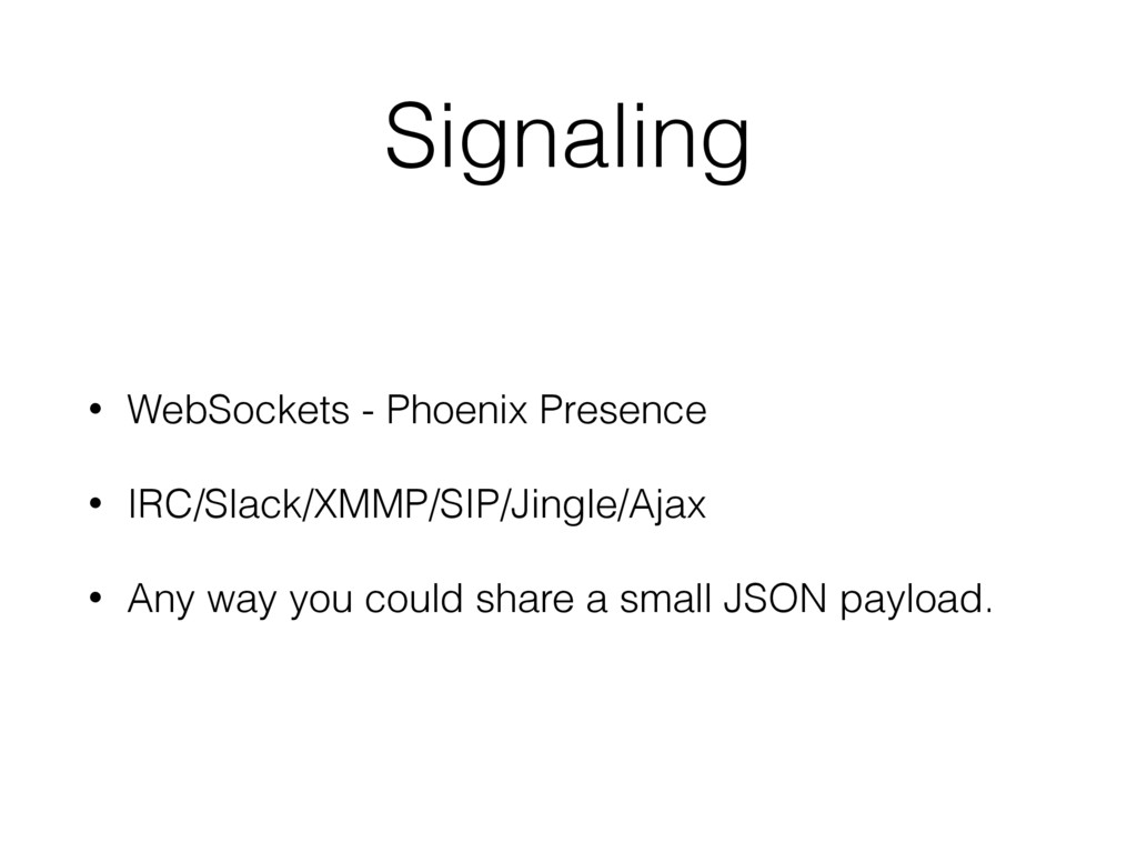 Signaling • WebSockets - Phoenix Presence • IRC...