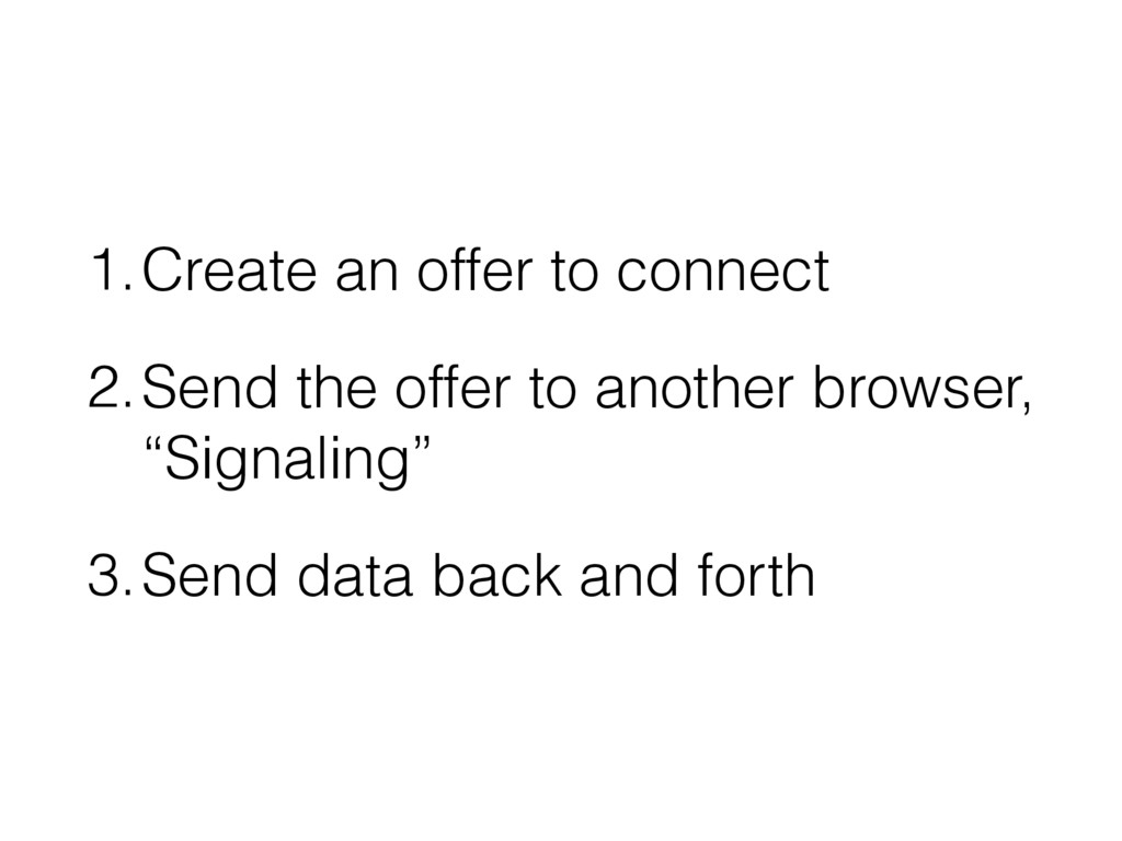 1.Create an offer to connect 2.Send the offer t...