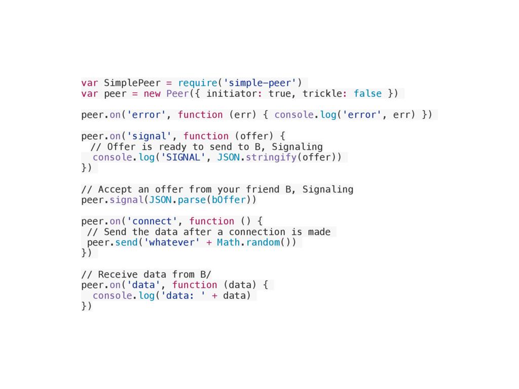 var SimplePeer = require('simple-peer') var pee...