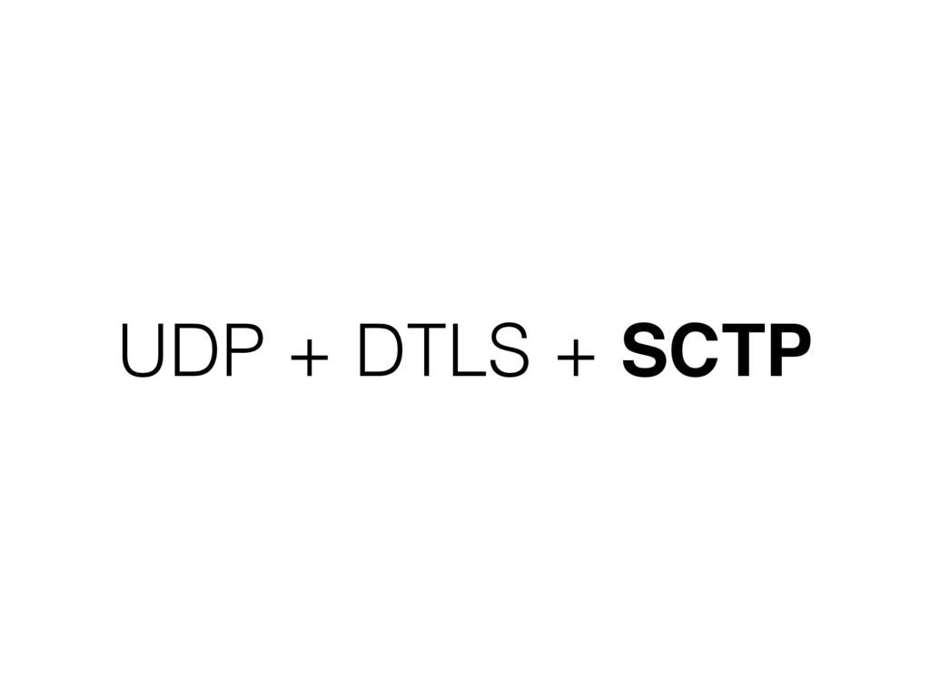 UDP + DTLS + SCTP