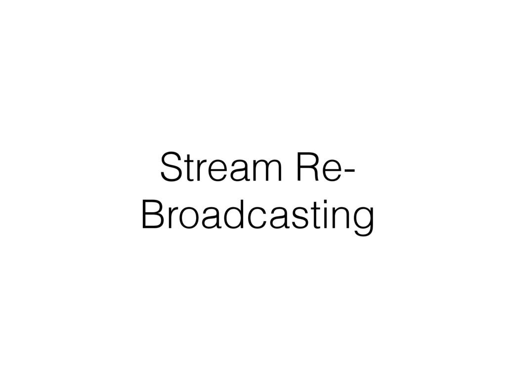 Stream Re- Broadcasting