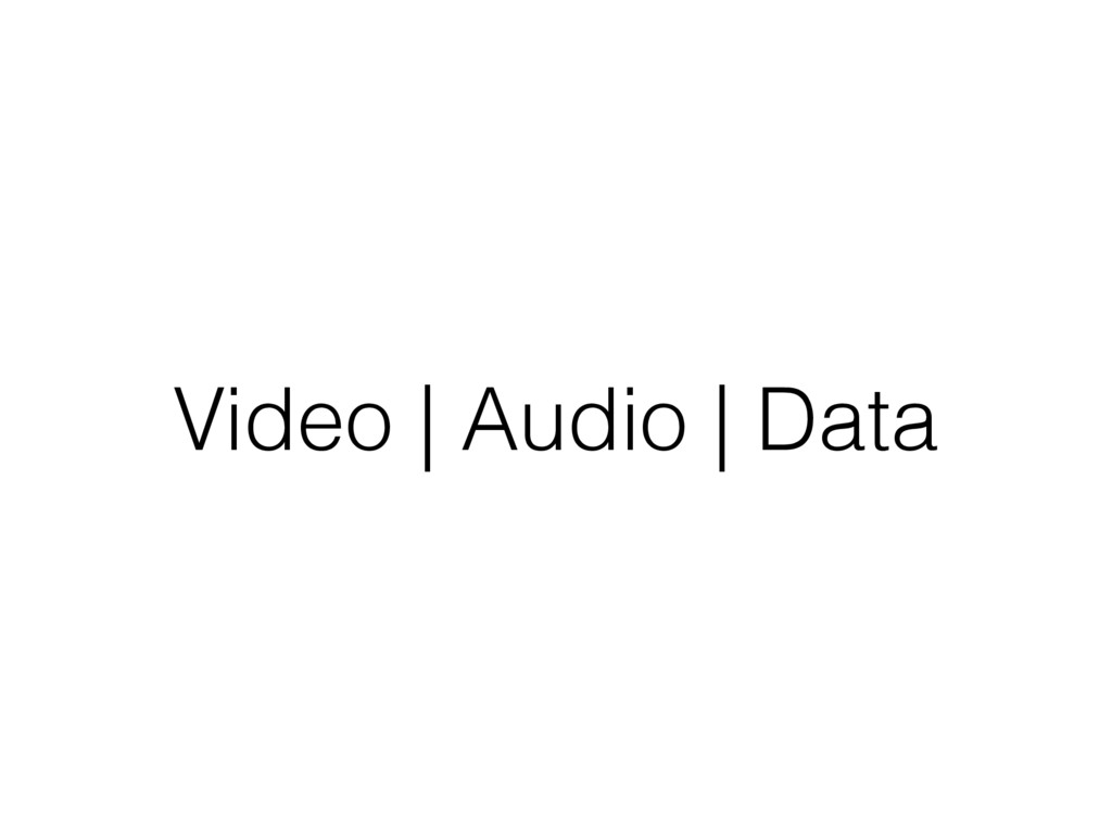 Video | Audio | Data
