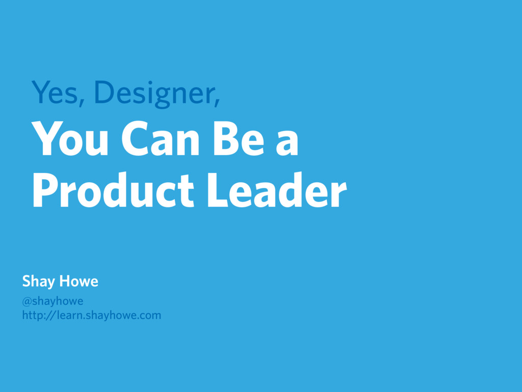 Yes, Designer, You Can Be a Product Leader Shay...