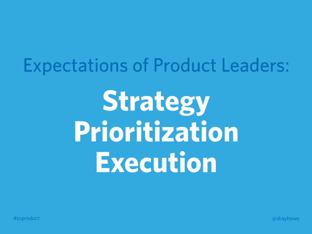 #sxproduct @shayhowe Expectations of Product Le...