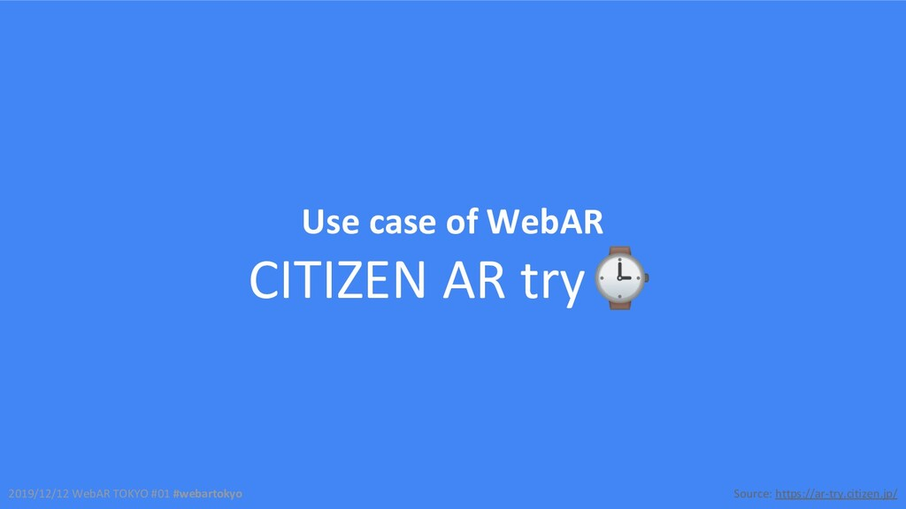 2019/12/12 WebAR TOKYO #01 #webartokyo Use case...