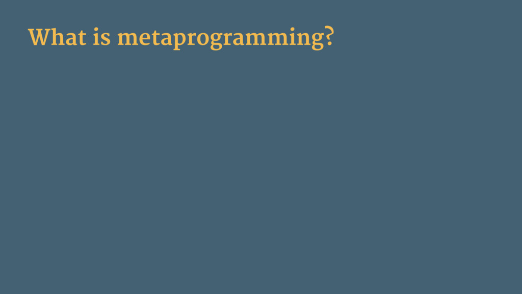 What is metaprogramming?