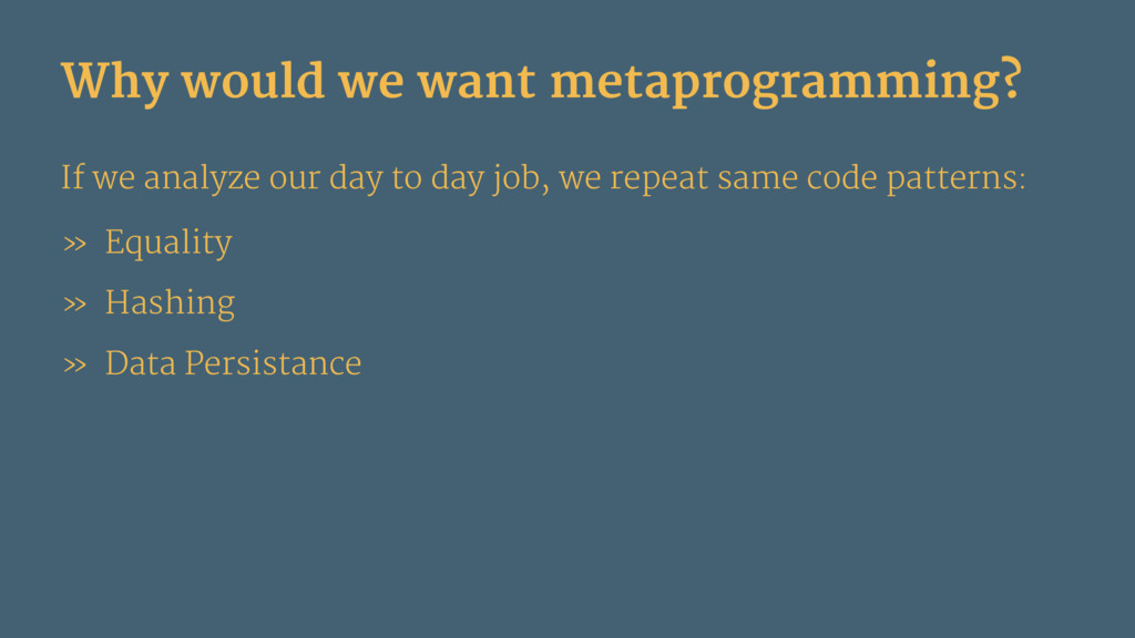 Why would we want metaprogramming? If we analyz...