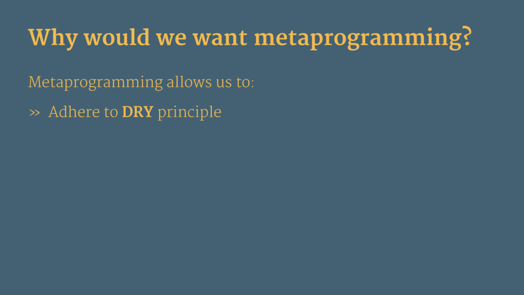 Why would we want metaprogramming? Metaprogramm...