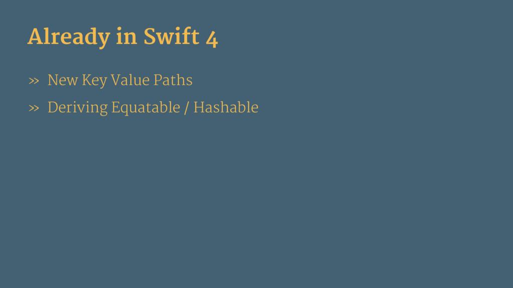 Already in Swift 4 » New Key Value Paths » Deri...