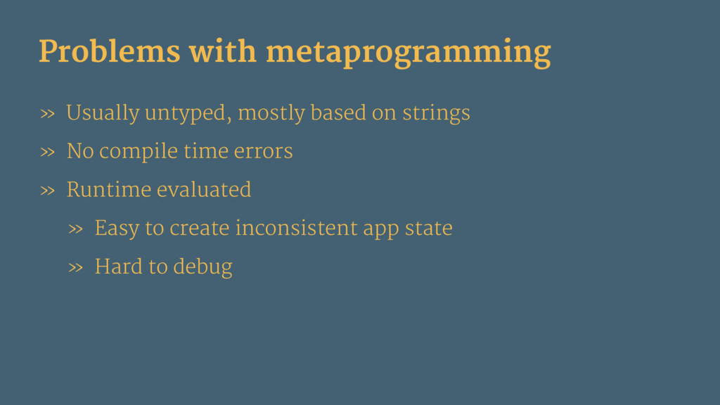 Problems with metaprogramming » Usually untyped...