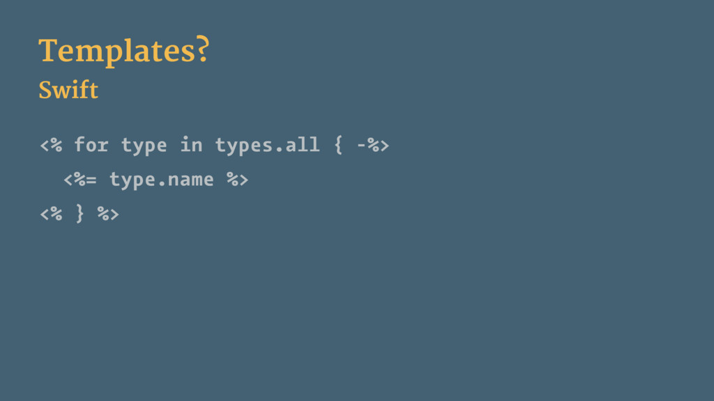 Templates? Swift <% for type in types.all { -%>...