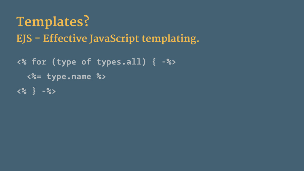 Templates? EJS - Effective JavaScript templatin...