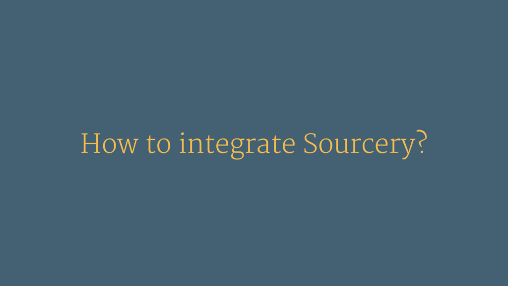 How to integrate Sourcery?