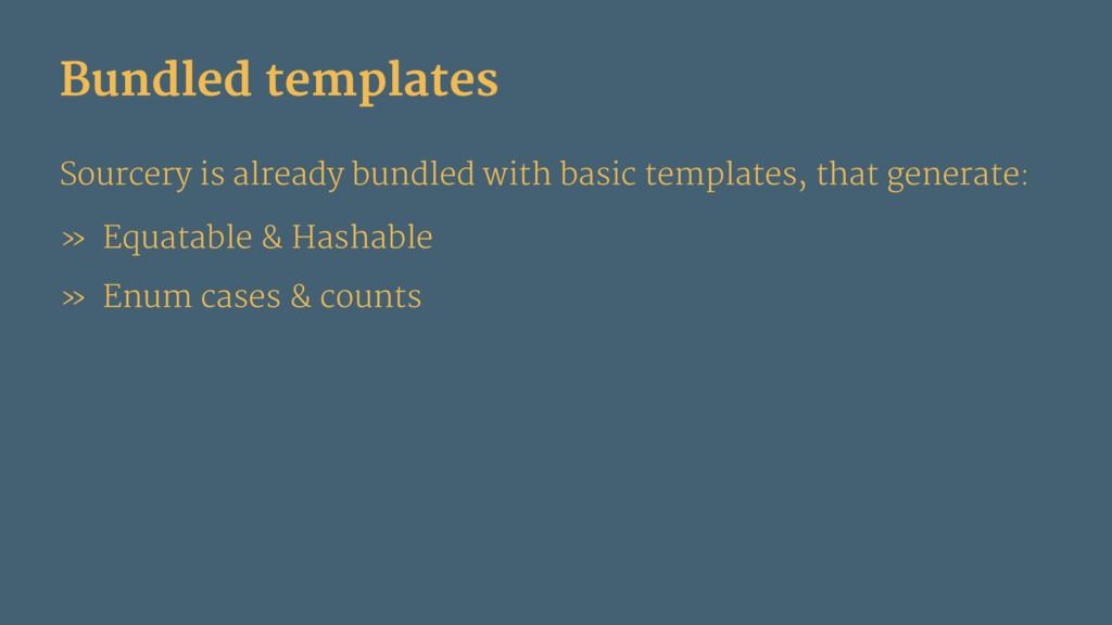 Bundled templates Sourcery is already bundled w...